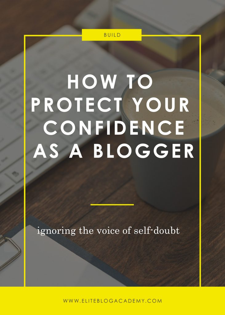 How to Protect Your Confidence as a Blogger  |  How to Make Money Blogging | Brand New Blogger | Blogging Tips | EBA | Elite Blog Academy | How to Blog | Blogging 101 |