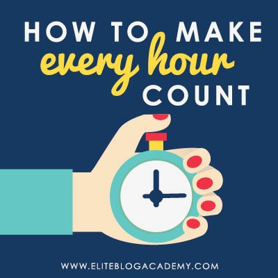 Make Every Hour Count | How to Prioritize Your Time as a Blogger How to Make Money Blogging | Brand New Blogger | Blogging Tips | EBA | Elite Blog Academy | How to Blog | Blogging 101 | Time Management