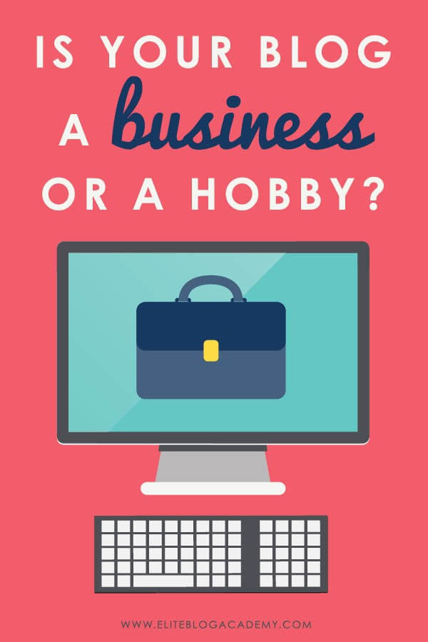 Is Your Blog a Business or a Hobby? | Stop Feeling Guilty About Blogging | How to Make Money Blogging | Brand New Blogger | Blogging Tips | EBA | Elite Blog Academy | How to Blog | Blogging 101 |