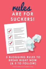 Rules are For Suckers! 5 Blogging Rules to Break Right Now (& 5 to Follow)