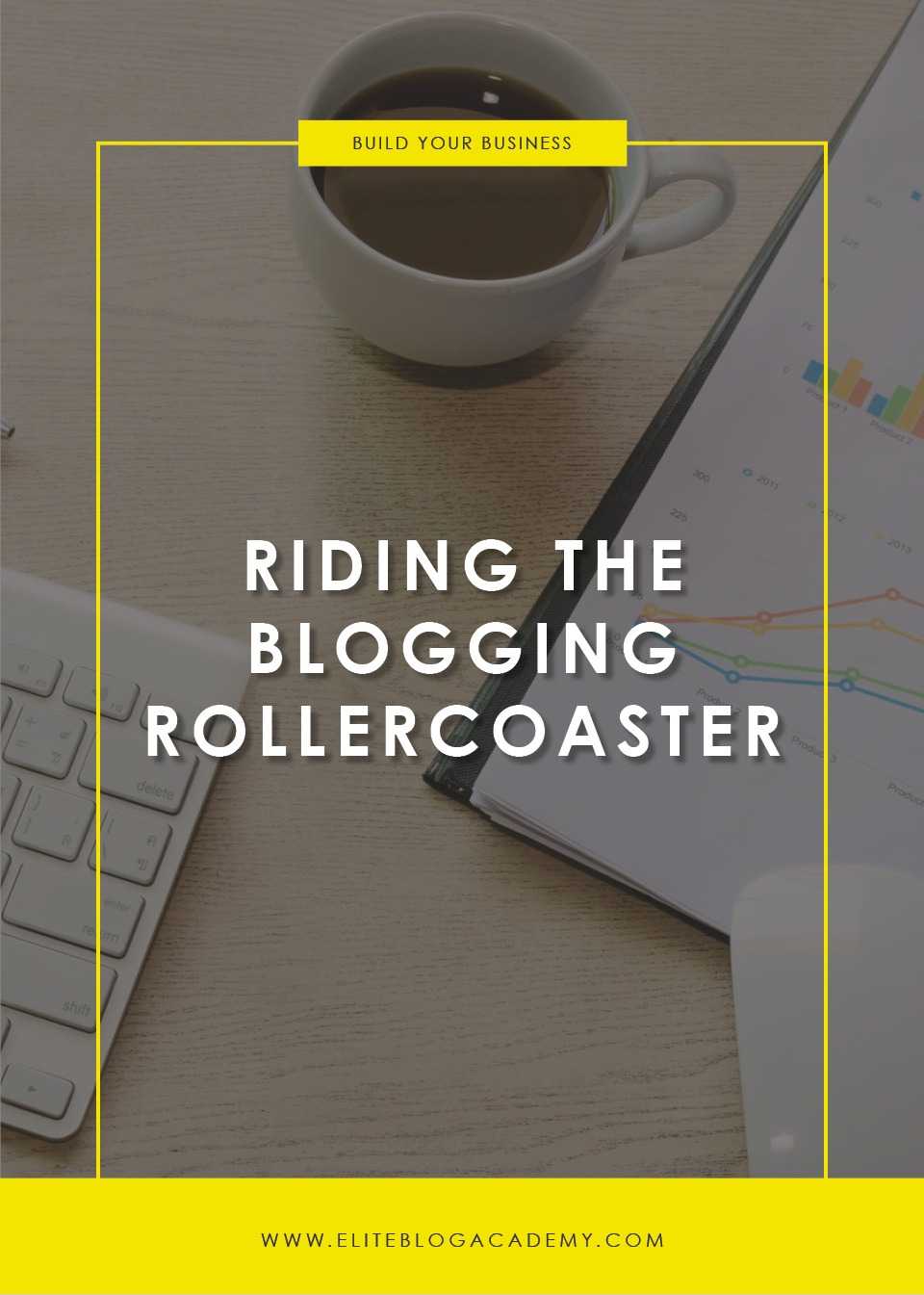 Riding the Blogging Rollercoaster | How to Stay Positive & Productive | How to Make Money Blogging | Brand New Blogger | Blogging Tips | EBA | Elite Blog Academy | How to Blog | Blogging 101