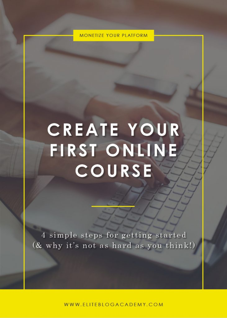 Create Your First Online Course | 4 Steps for Getting Started | How to Make Money Blogging | Brand New Blogger | Blogging Tips | EBA | Elite Blog Academy | How to Blog | Blogging 101