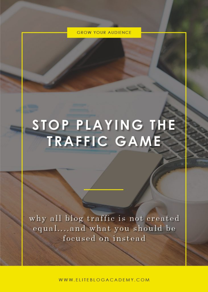 Stop Playing the Traffic Game   Elite Blog Academy   How to Blog   How to Grow Your Traffic   Blogging 101   How to Start a Successful Blog   How to Increase Your Blog Income   Increase Revenue   Blog Traffic