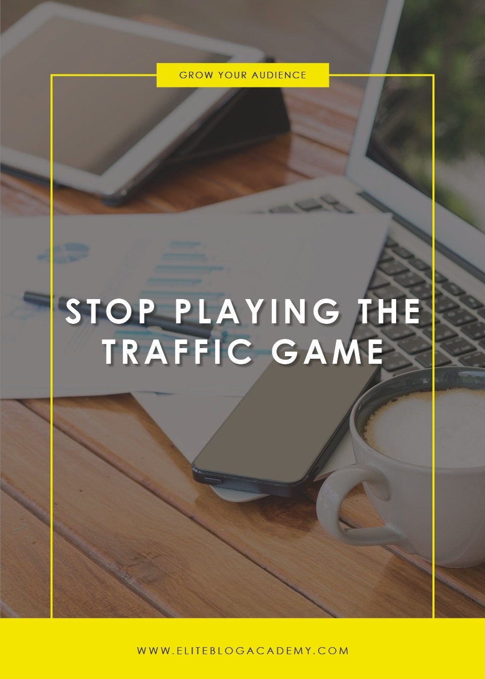 Stop Playing the Traffic Game | Elite Blog Academy | How to Blog | How to Grow Your Traffic | Blogging 101 | How to Start a Successful Blog | How to Increase Your Blog Income | Increase Revenue | Blog Traffic