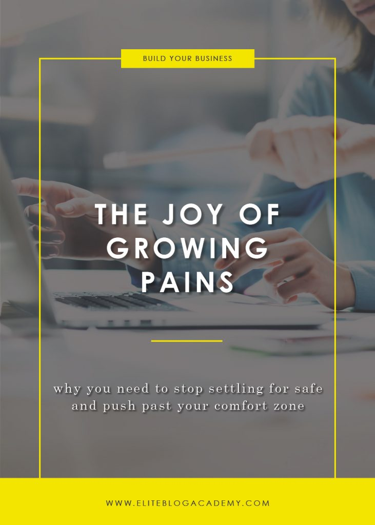 The Joy of Growing Pains | Elite Blog Academy | Blog Growing Pains | Stepping Out of Your Comfort Zone | Blogging for Beginners | Blogging Tips | How to Blog