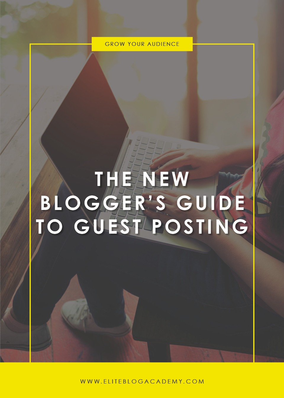 The New Blogger's Guide to Guest Posting | Elite Blog Academy | How to Blog | Blogging 101 | How to Grow Your Traffic | Networking 101 | Blogging for Beginner's