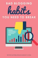 Bad Blogging Habits You Need to Break