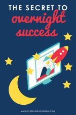 The Secret To Overnight Success in Blogging