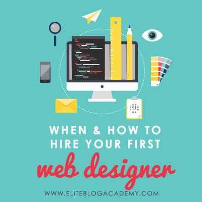 When How To Hire Your First Web Designer Elite Blog Academy