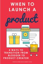 When to Launch a Product: 4 Ways to Transition from Blogger to Product Creator