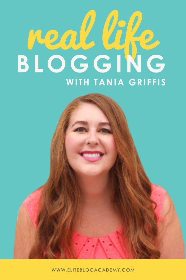 Real Life Blogging: Tania Griffis | Elite Blog Academy | How to Start a Profitable Blog | Blogging 101 | Schedule of a Full-Time Blogger | How to Run a Blogging Business | How to Effectively Manage Your Time
