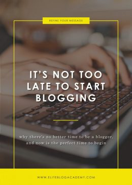 It's Not Too Late to Start Blogging I Elite Blog Academy | Start Blogging | How to Start a Profitable Blog | Reasons to Start Blogging Today | How to Make Money Blogging | Blogging 101