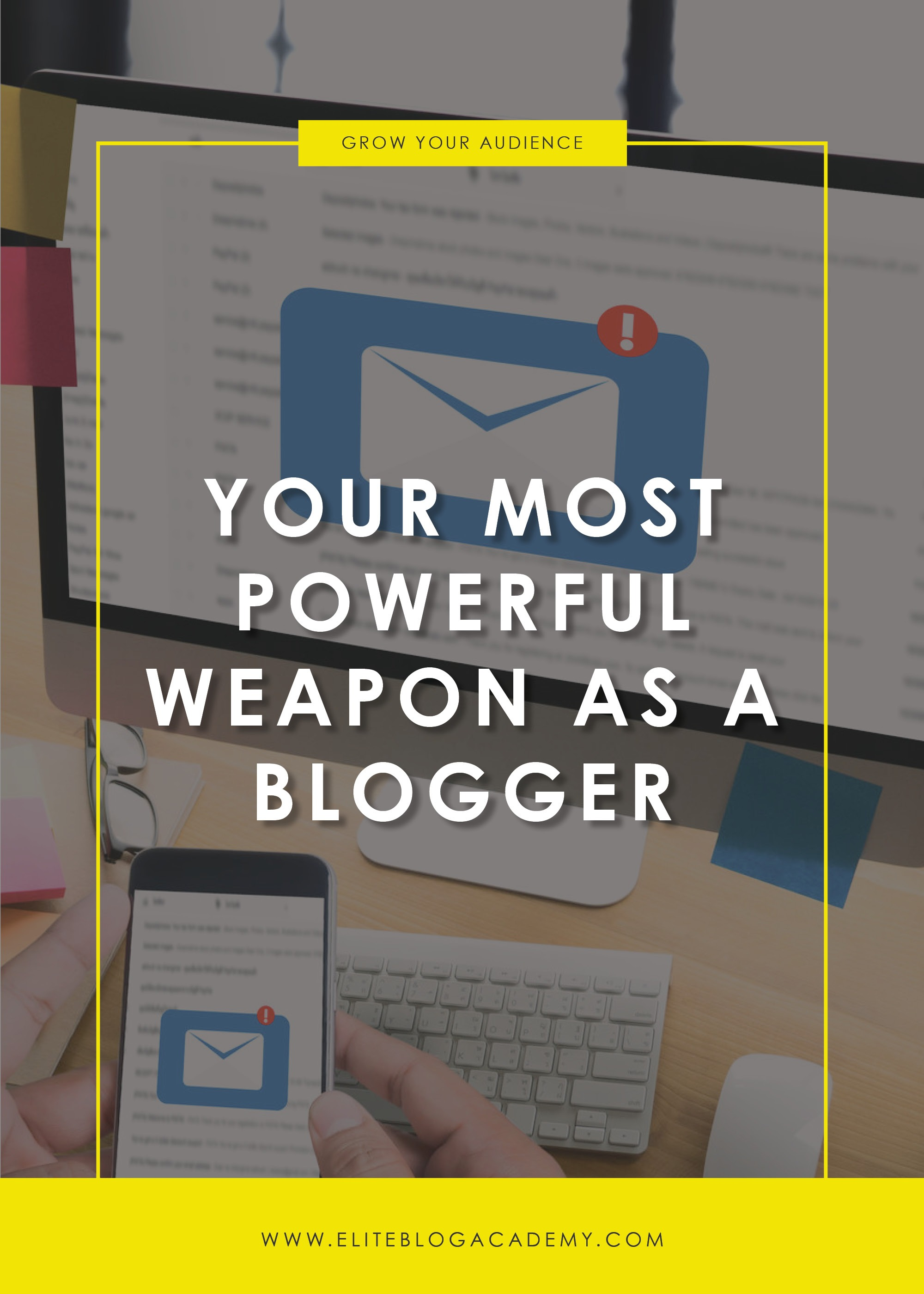 Your Most Powerful Weapon as a Blogger | Elite Blog Academy | Grow Your Email List | How to Make Money Blogging | How to Build Your Email Subscribers | Blogging 101 | How to Start a Profitable Blog