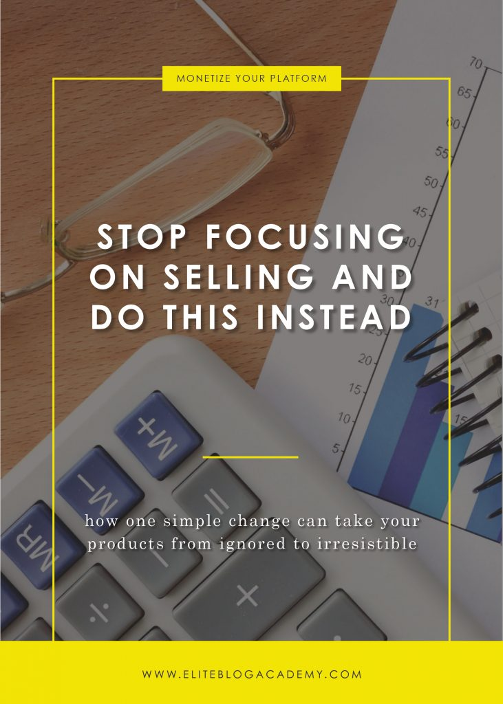 Stop Focusing On Selling And Do This Instead | Elite Blog Academy | Blogging 101 | Common Blogging Mistakes | How to Make Money Blogging | How to Sell a Product | How to Start a Profitable Blog | Selling Your Product | Product Sales