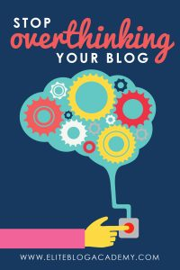 Stop Overthinking Your Blog