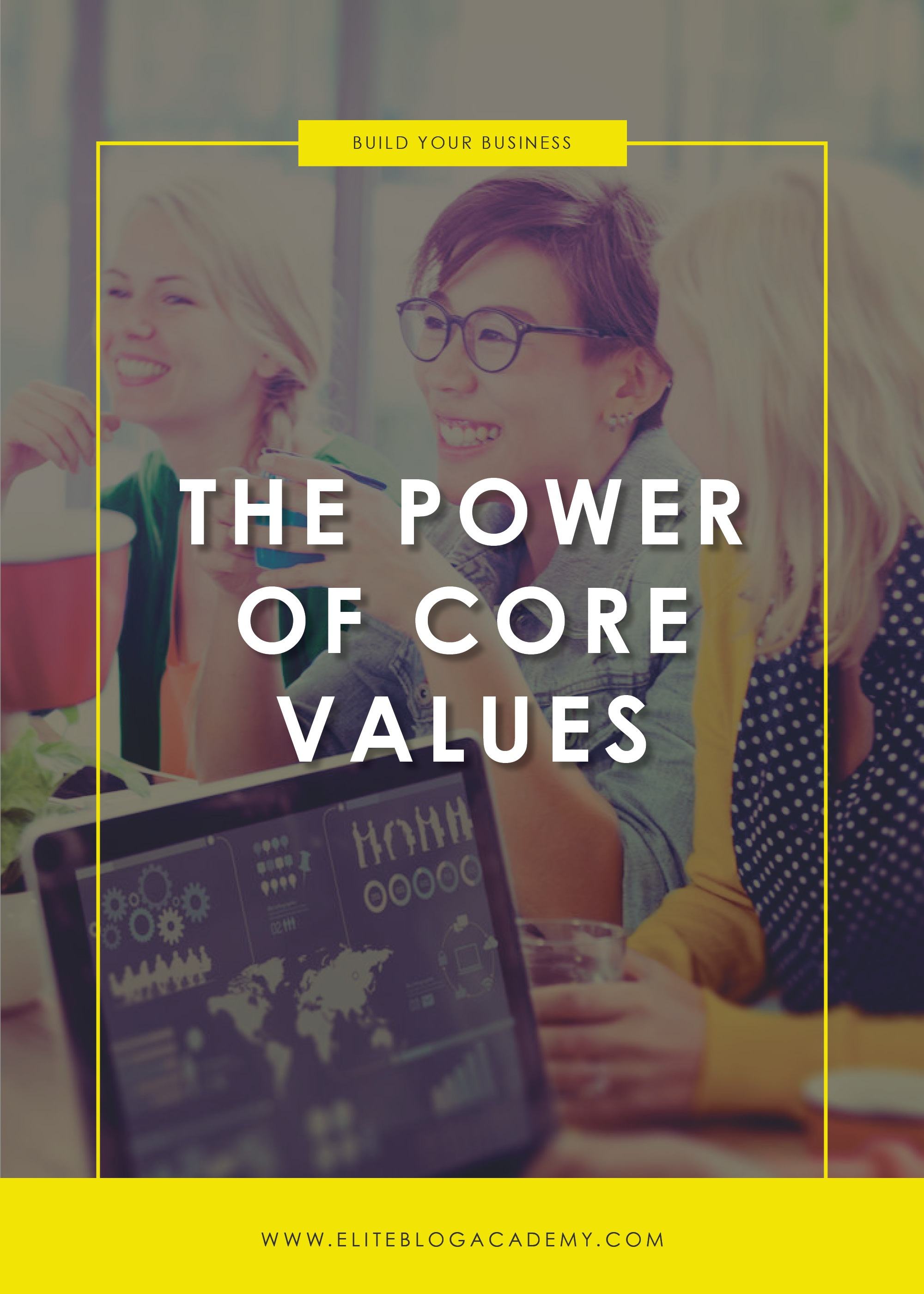 The Power of Core Values | Elite Blog Academy | How to Make Money Blogging | How to Create A Blogging Business | Blogging Business | How to Work From Home | Blogging 101 | Core Values | Company Core Values | Mission Statement