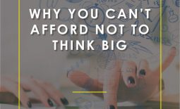 Why You Can't Afford NOT To Think Big | Elite Blog Academy | Why Big Goals are Important | Think Big | How to Start Blogging | How to Make Money Blogging | Blogging 101 | Starting a Blogging Business