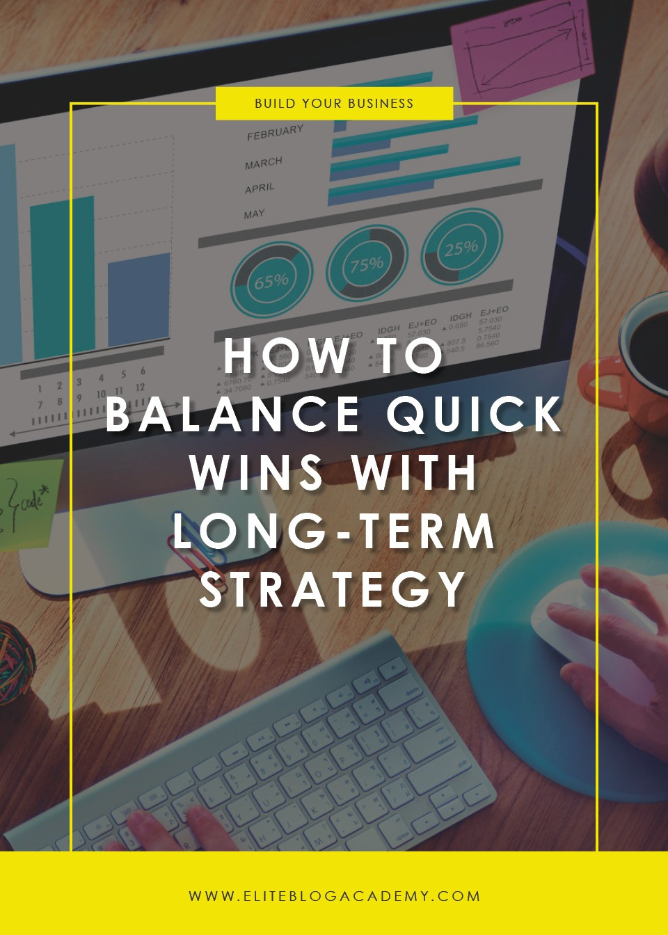 How to Balance Quick Wins with Long Term Strategy | Elite Blog Academy | Start a Blogging Business | How to Make Money Blogging | Create a Profitable Blog | Blogging 101 | How to Start a Blog | Building an Online Business