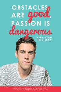 Obstacles Are Good, Passion is Dangerous: My Interview with Ryan Holiday