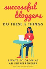 Successful Bloggers Do These 5 Things (5 Ways to Grow as an Entrepreneur)