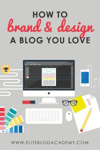 How to Brand and Design a Blog You Love