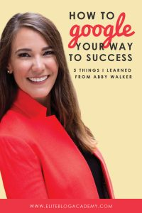 How to Google Your Way to Success: 5 Things I Learned From Abby Walker