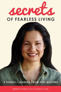 Secrets of Fearless Living: 5 Things I Learned from Tess Masters