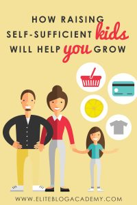 How Raising Self-Sufficient KIDS Will Help YOU Grow