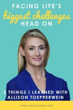 Facing Life's Biggest Challenges Head On: 5 things I learned With Allison Toepperwein