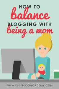 How to Balance Blogging with Being a Mom