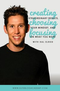 Creating Extraordinary Results, Choosing Your Mindset, and Focusing on What You Want:  5 Incredible Lessons from Hal Elrod