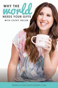 Why the World Needs Your Gifts: 5 Lessons from Cathy Heller