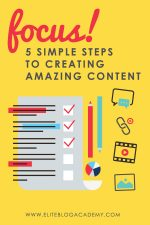 FOCUS! 5 Simple Steps to Creating Amazing Content