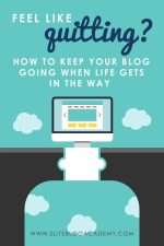 Feel like quitting? How to keep your blog going when life gets in the way