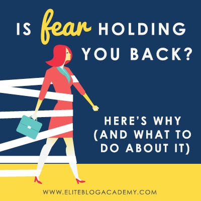 Is fear holding you back? Here's why (and what to do about it!) from Elite Blog Academy-Square Photo