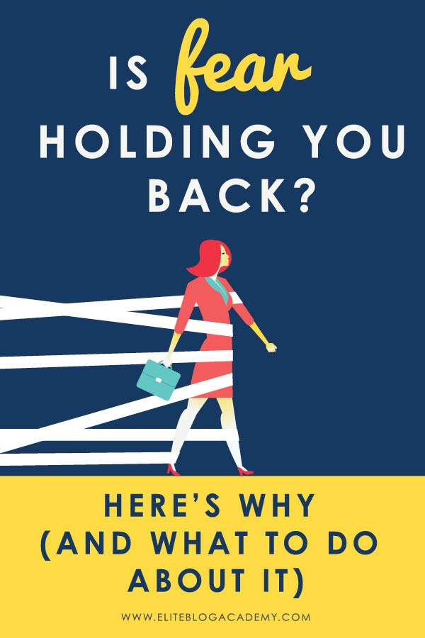 Is fear holding you back? Here's why (and what to do about it!) from Elite Blog Academy-Vertical